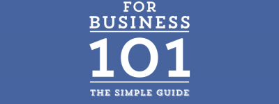 Facebook For Business 101: The Only Guide You'll Need