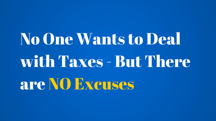 No One Wants to Deal with Taxes - But There are NO Excuses