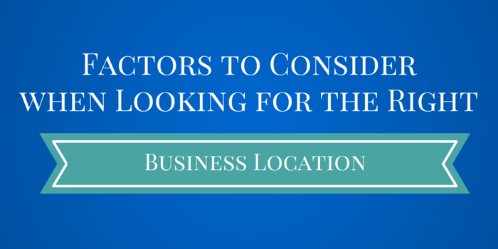Factors to Consider when Looking for the Right Business Location