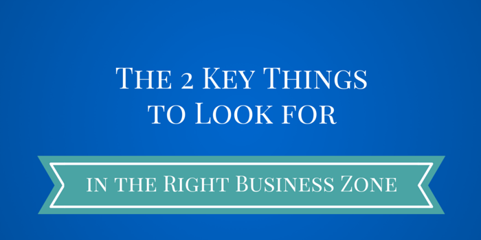 The 2 Key Things to Look for in the Right Business Zone