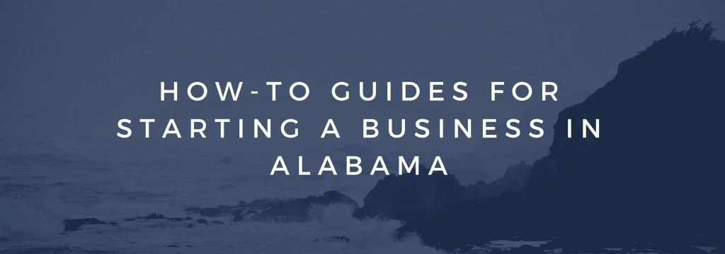 HOW-TO GUIDES FOR STARTING A BUSINESS IN ALABAMA