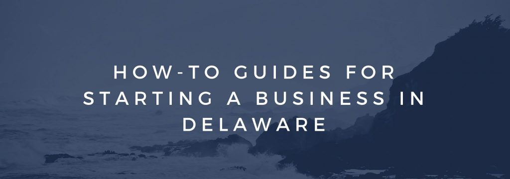 HOW-TO GUIDES FOR STARTING A BUSINESS IN DELAWARE
