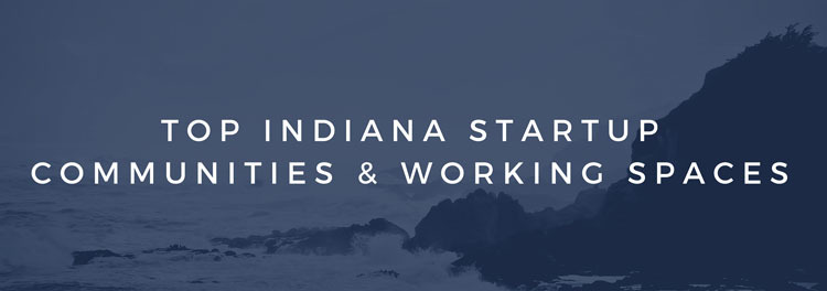 Indiana Startup Communities and Co Working Spaces