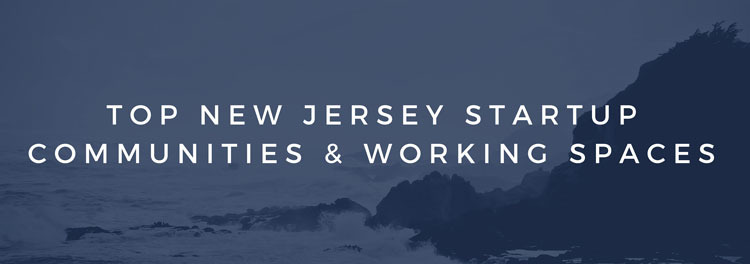 New Jersey Startup Communities & Co Working Spaces