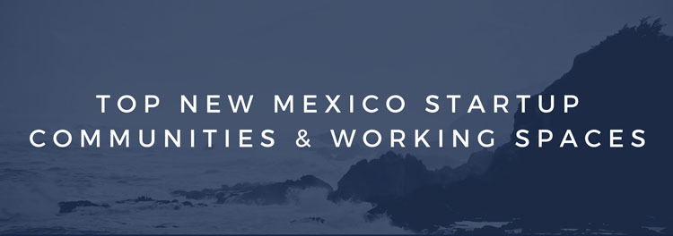 New Mexico Startup Communities and Co Working Spaces