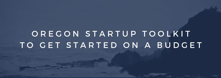 Oregon Startup Toolkit to Get Started on a Budget