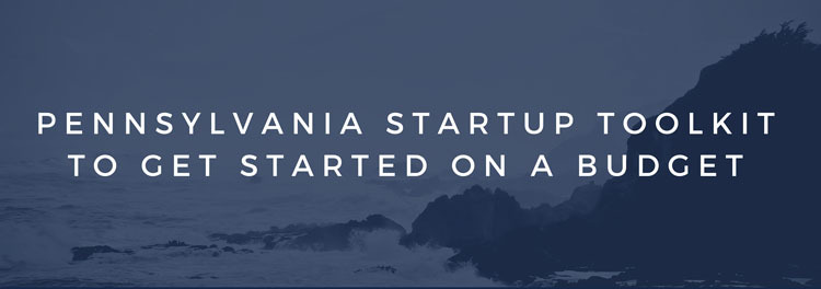 Pennsylvania Startup Toolkit To Get Started On A Budget