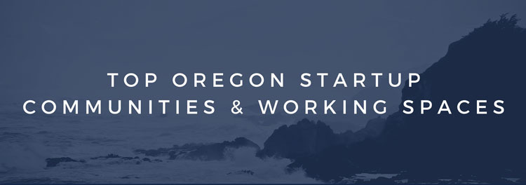 Top Oregon Startup Communities and Working Spaces
