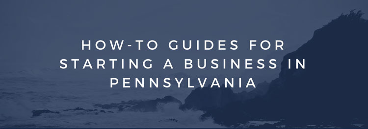 how to guides for starting a business in pennsylvania
