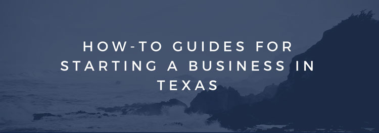 How-To Guides for Starting a Business in Texas