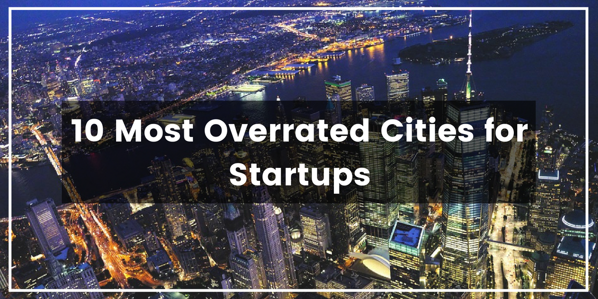 10 Most Overrated Cities for Startups