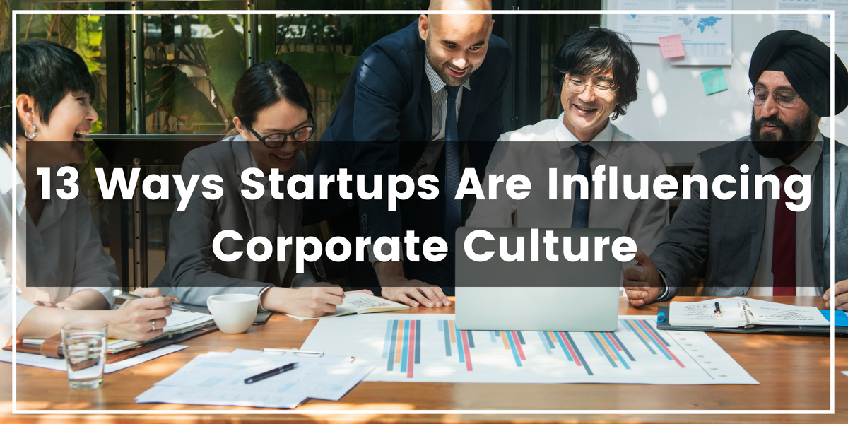 13 Ways Startups Are Influencing Corporate Culture 2