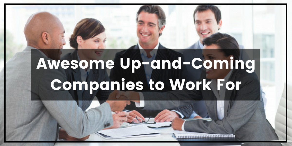 Awesome Up-and-Coming Companies to Work For