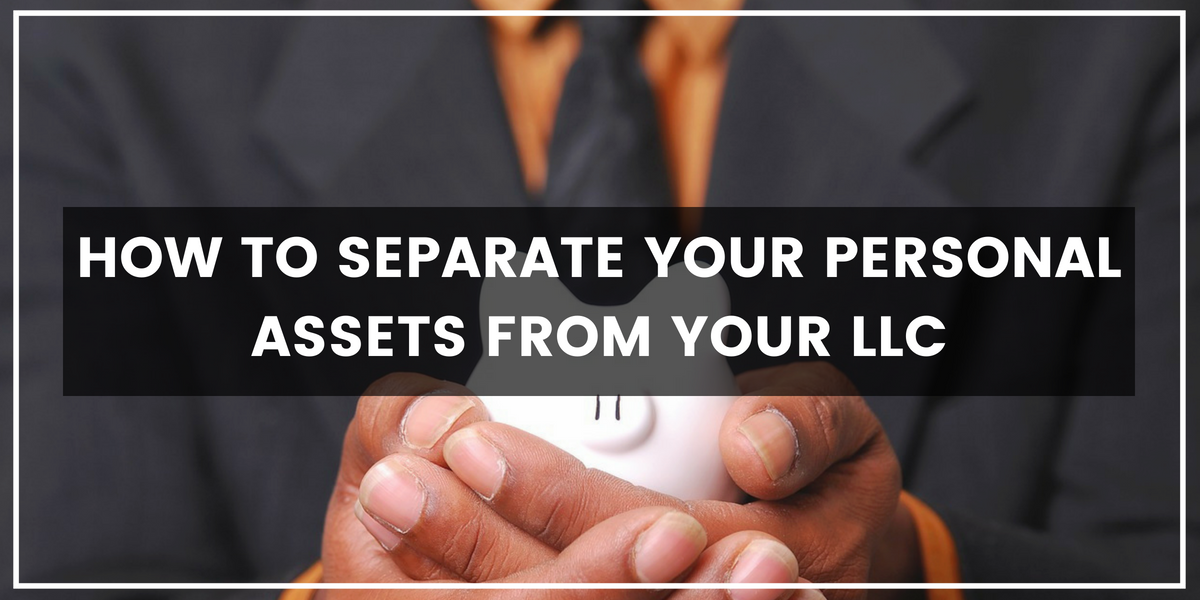 How to Separate Your Personal Assets From Your LLC
