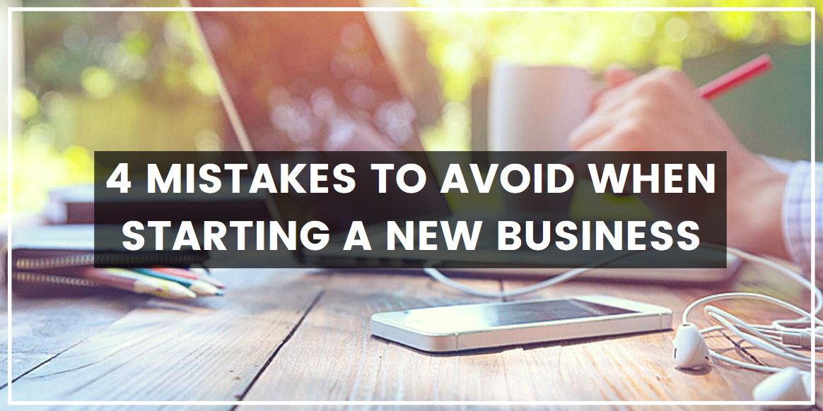 Mistakes To Avoid When Starting A New Business