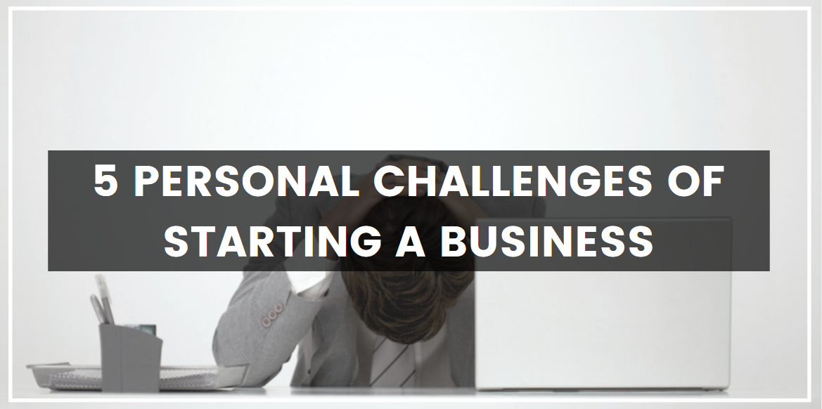 5 Personal Challenges of Starting a Business