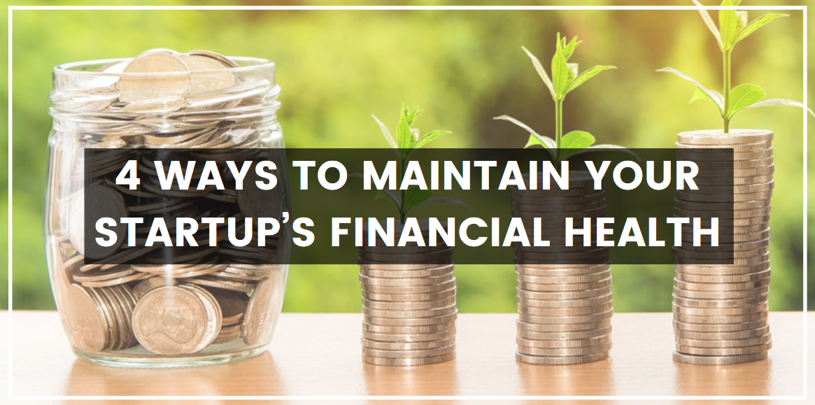4 Ways To Maintain Your Startup's Financial Health