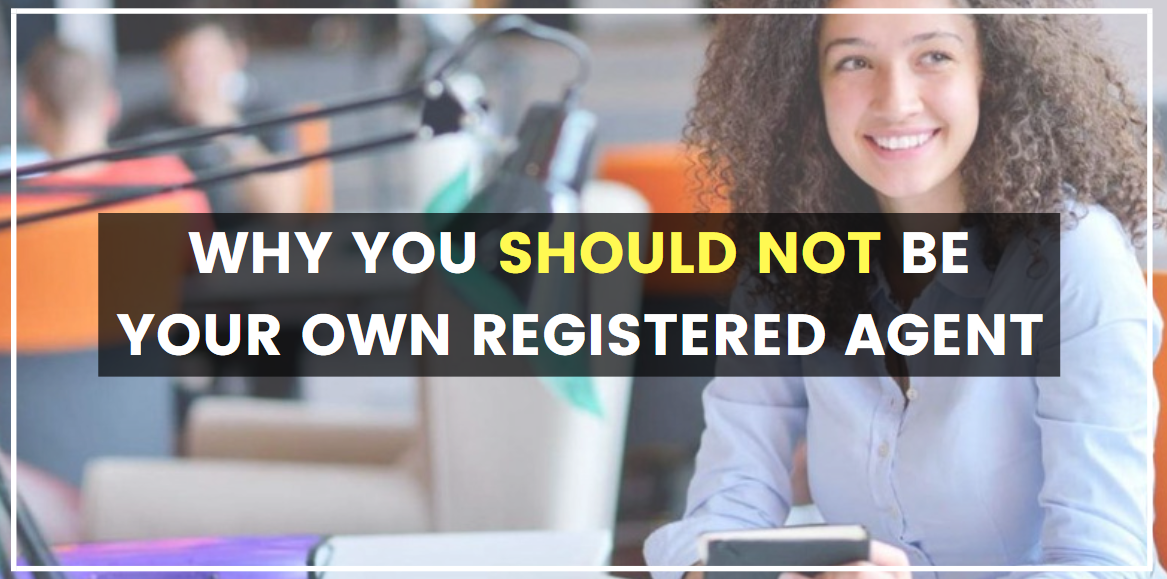 5 Reasons Why You Should NOT Be Your Own Registered Agent