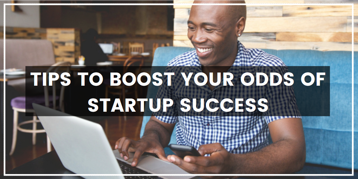 Tips to Boost Your Odds of Startup Success