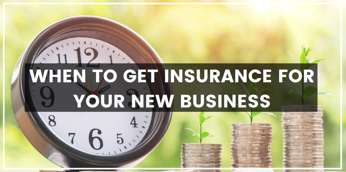 When To Get Insurance for Your New Business